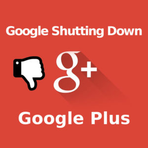 Google Shutting Down Google Plus
