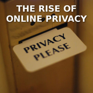 The Rise Of Online Privacy